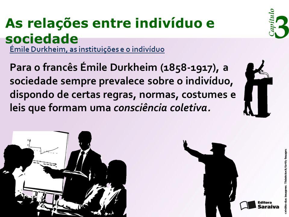 Capítulo 3 As relações entre indivíduo e sociedade A família, a escola, o sistema judiciário e o Estado são exemplos de instituições que congregam os elementos essenciais da sociedade, dando-lhe sustentação e permanência.