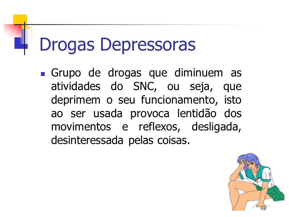 Efeitos - Drogas Depressoras Diminuição dos batimentos cardíacos Diminuição da respiração.