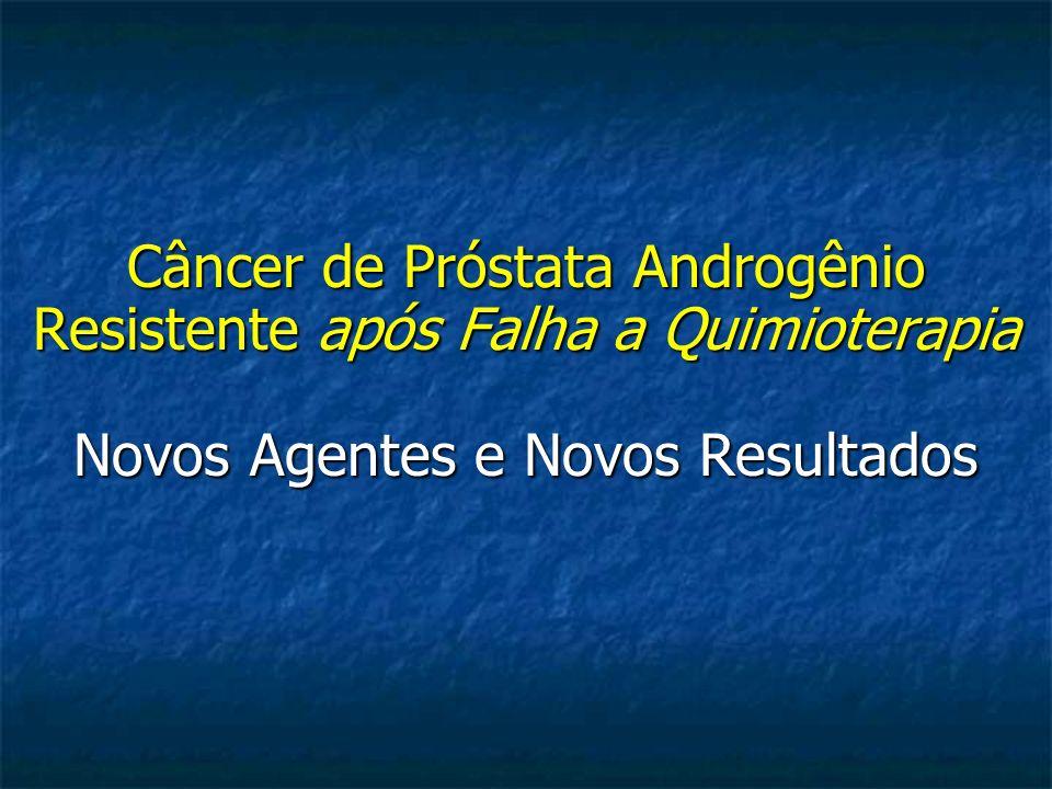 Câncer de Próstata Androgênio Resistente após Falha a Quimioterapia Novos Agentes e Novos Resultados