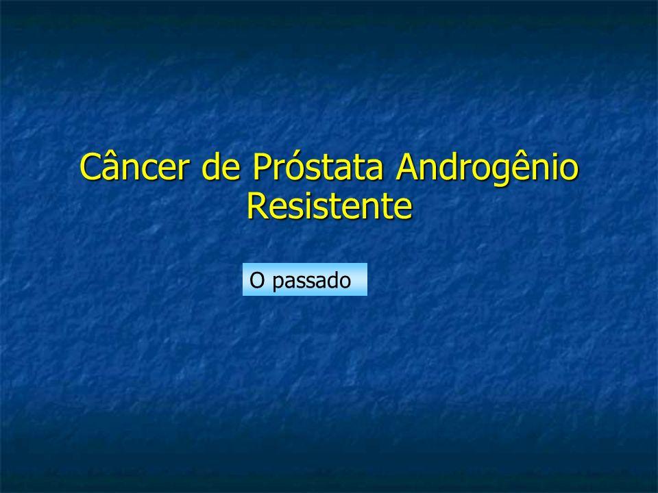 Câncer de Próstata Androgênio Resistente O passado