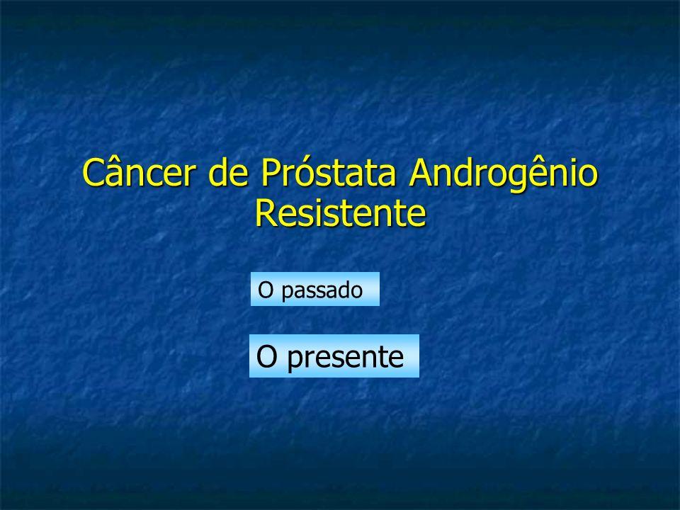 Câncer de Próstata Androgênio Resistente O passado O presente