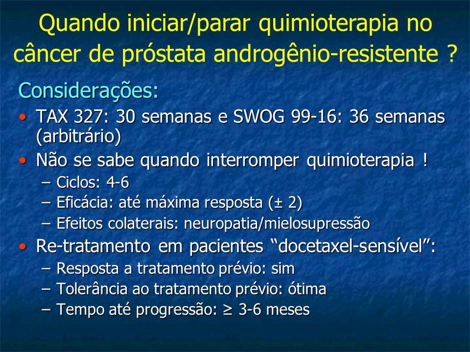 Quando iniciar/parar quimioterapia no câncer de próstata androgênio-resistente ? Considerações: TAX 327: 30 semanas e SWOG 99-16: 36 semanas (arbitrár