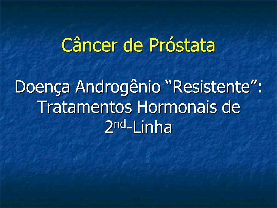 * Somente 60% dos pacientes haviam recebido docetaxel Agentes Relacionados a Ganho de SG no Câncer de Próstata Resistente a HT e com Falha a Docetaxel Estudo/Data de Aprovação MecanismoComparaçãoSobrevida (meses)P Value AFFIRM – Enzalutamida 2012 Inibidor do Sinal do Receptor de Andrógeno Placebo18.4 vs 13.6 < 0.0001 COU-AA-301 Abiraterona + Prednisona 2011 Inibidor CYP17Placebo + Prednisona 14.8 vs 10.9< 0.0001 TROPIC – Cabazitaxel 20102 Inibidor do microtúbulo Mitoxantrona + Prednisona 15.1 vs 12.7< 0.0001 Alfaradin 2011 * Radiofármaco emissor de partícula alfa Placebo14.9 vs 11.3 0.0018