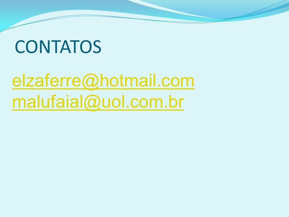 CONTATOS elzaferre@hotmail.com malufaial@uol.com.br