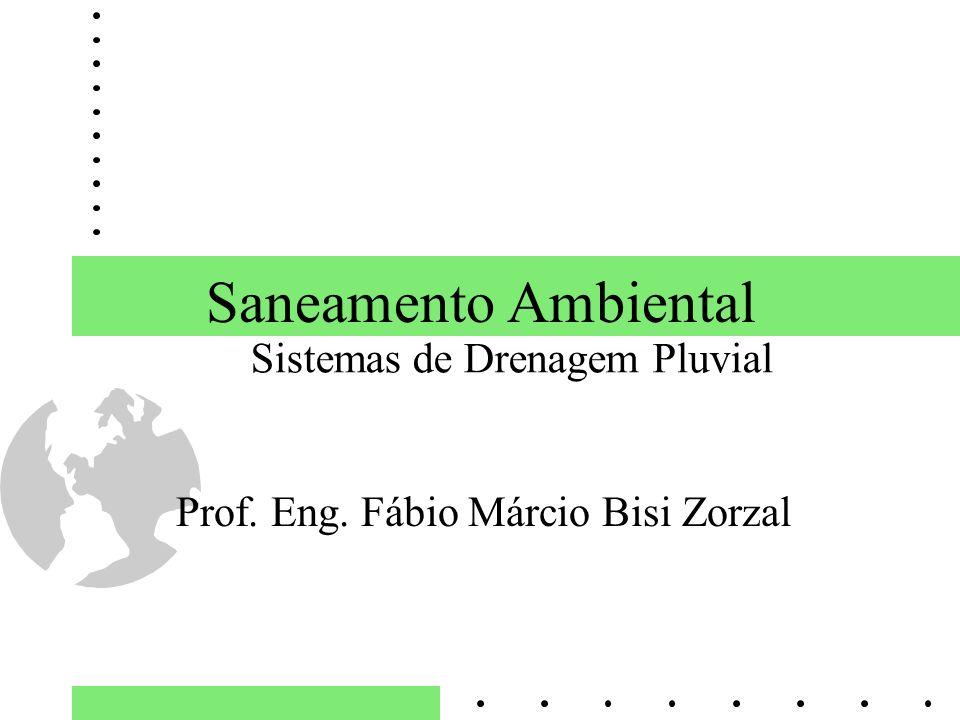 Saneamento Ambiental Prof. Eng. Fábio Márcio Bisi Zorzal Sistemas de Drenagem Pluvial