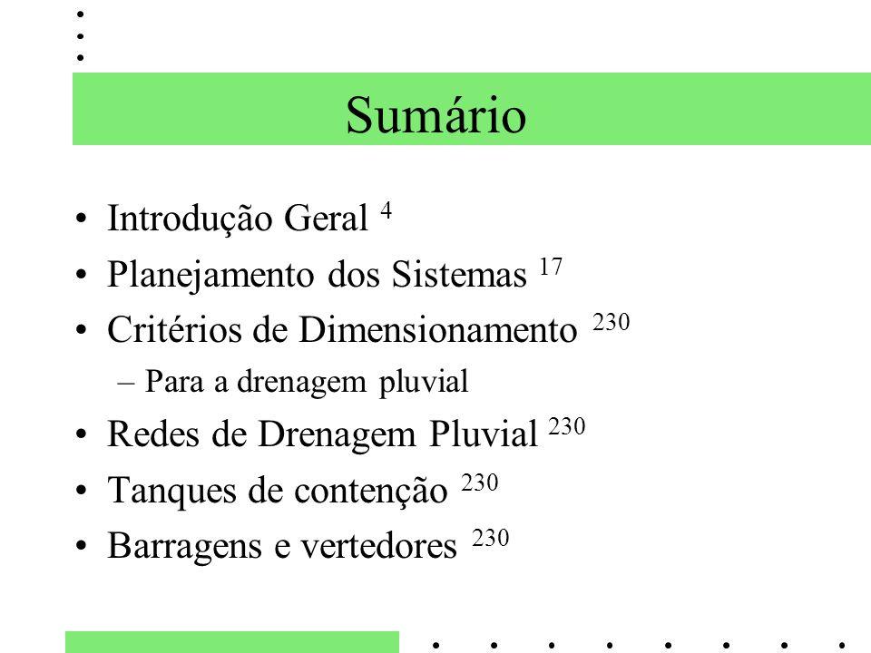 Sumário Introdução Geral 4 Planejamento dos Sistemas 17 Critérios de Dimensionamento 230 –Para a drenagem pluvial Redes de Drenagem Pluvial 230 Tanque