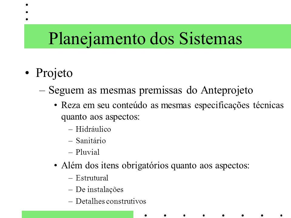 Planejamento dos Sistemas Projeto –Seguem as mesmas premissas do Anteprojeto Reza em seu conteúdo as mesmas especificações técnicas quanto aos aspecto