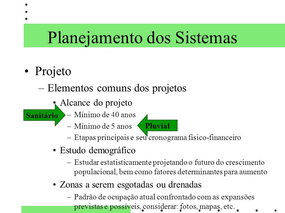 Planejamento dos Sistemas Projeto –Elementos comuns dos projetos Alcance do projeto –Mínimo de 40 anos –Mínimo de 5 anos –Etapas principais e seu cron