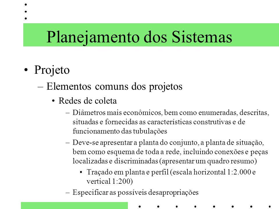 Planejamento dos Sistemas Projeto –Elementos comuns dos projetos Redes de coleta –Diâmetros mais econômicos, bem como enumeradas, descritas, situadas