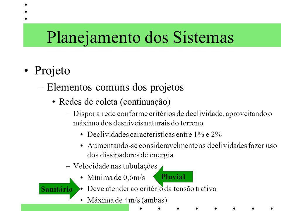 Planejamento dos Sistemas Projeto –Elementos comuns dos projetos Redes de coleta (continuação) –Dispor a rede conforme critérios de declividade, aprov