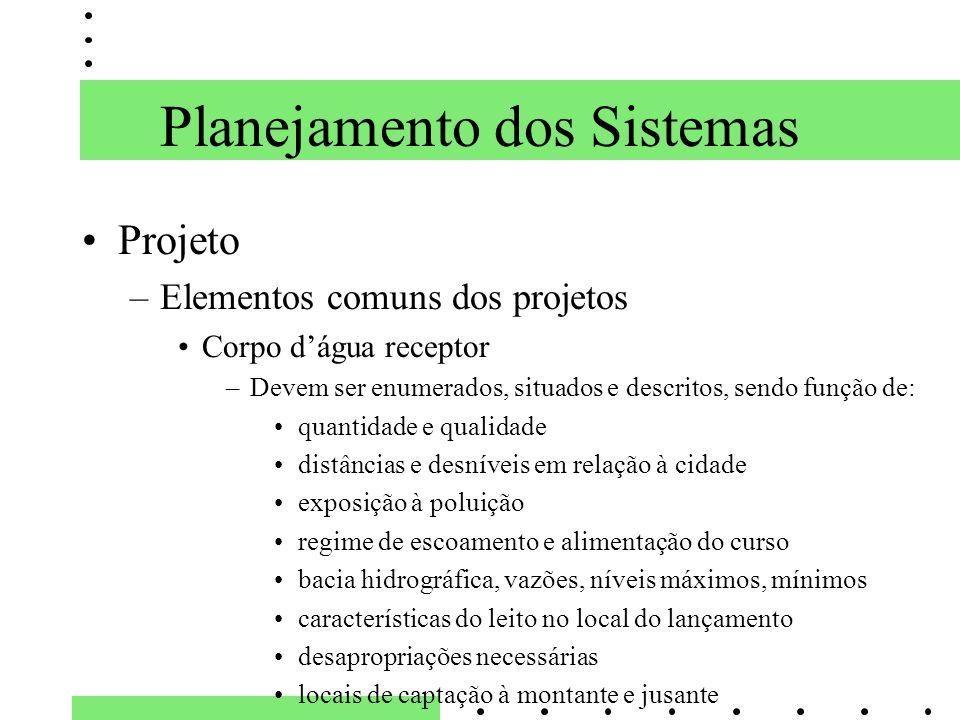 Planejamento dos Sistemas Projeto –Elementos comuns dos projetos Corpo dágua receptor –Devem ser enumerados, situados e descritos, sendo função de: qu