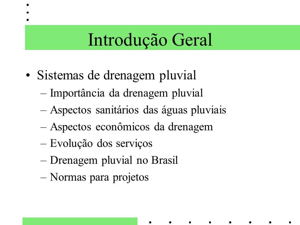 Introdução Geral Sistemas de drenagem pluvial –Importância da drenagem pluvial –Aspectos sanitários das águas pluviais –Aspectos econômicos da drenage