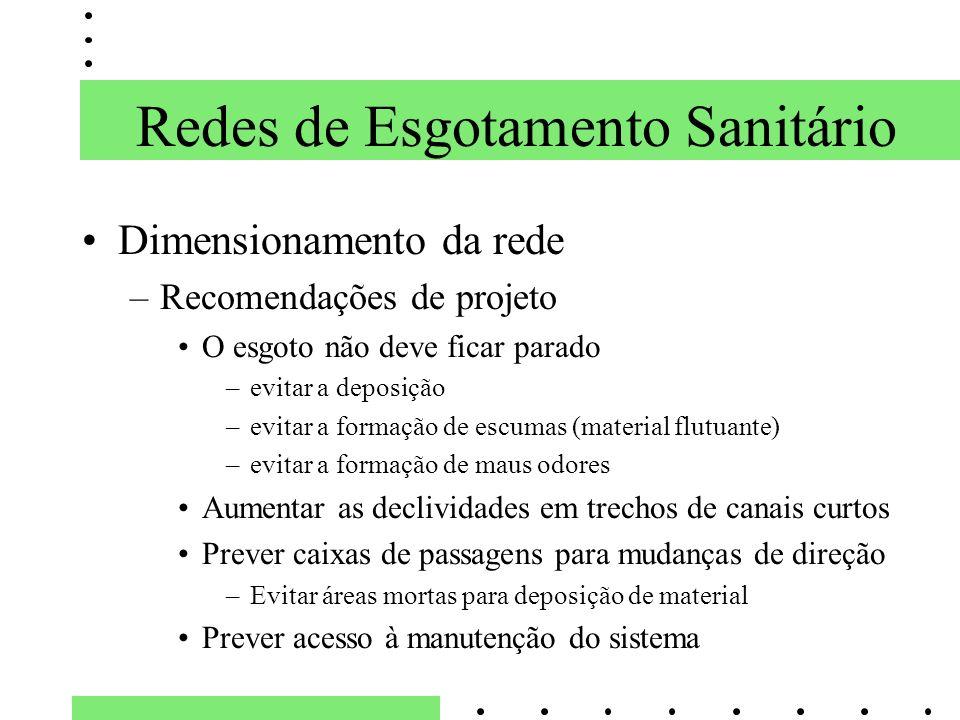 Dimensionamento da rede –Recomendações de projeto O esgoto não deve ficar parado –evitar a deposição –evitar a formação de escumas (material flutuante