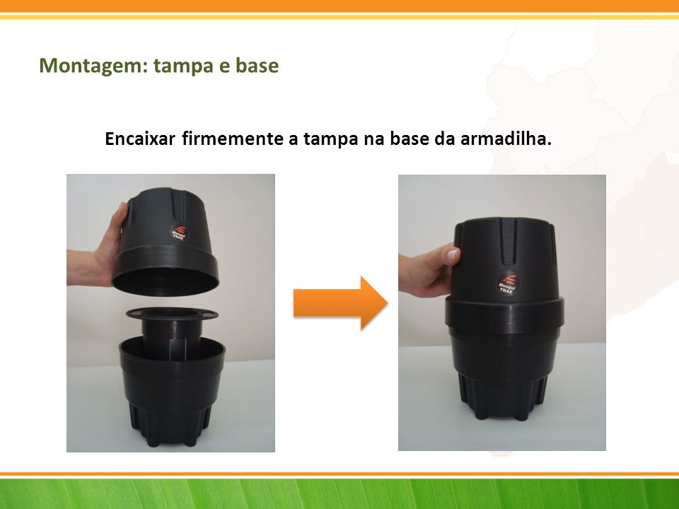 Montagem: tampa e base Encaixar firmemente a tampa na base da armadilha.