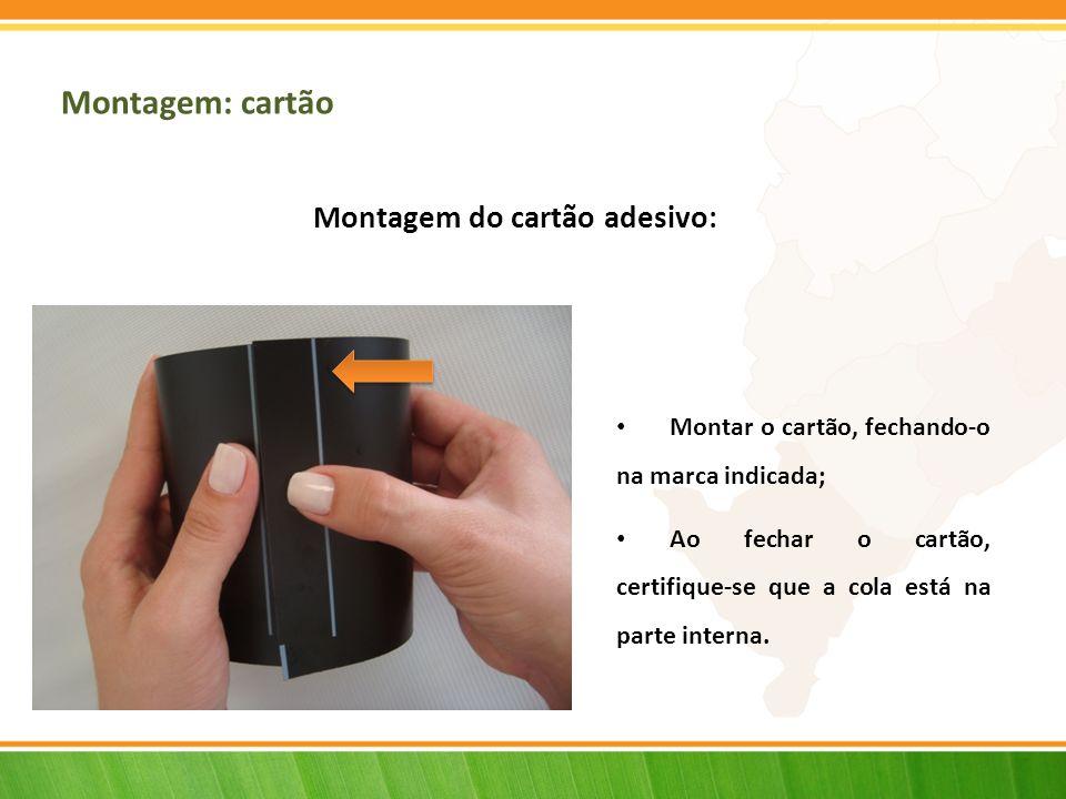 Montagem: cartão Montagem do cartão adesivo: Montar o cartão, fechando-o na marca indicada; Ao fechar o cartão, certifique-se que a cola está na parte