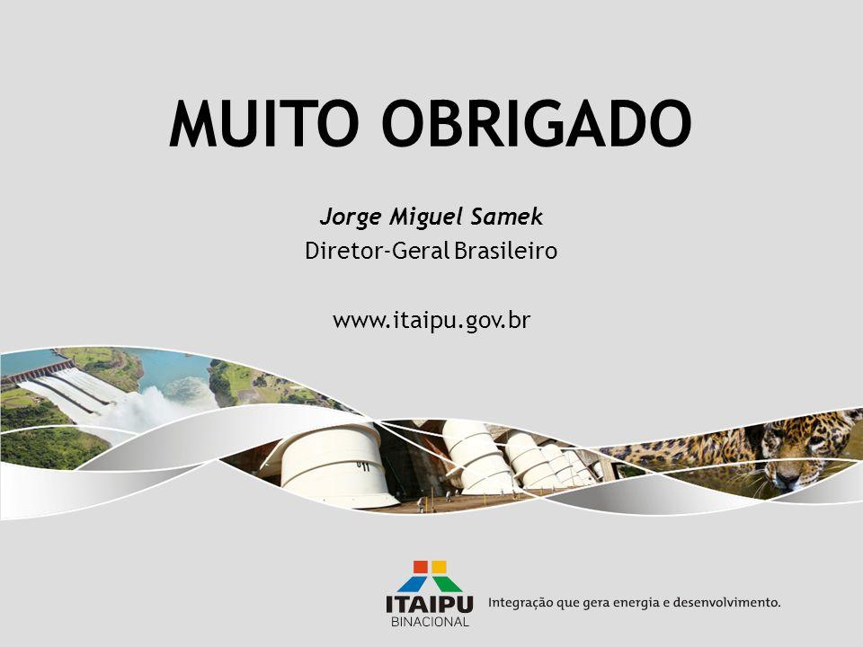 MUITO OBRIGADO Jorge Miguel Samek Diretor-Geral Brasileiro www.itaipu.gov.br