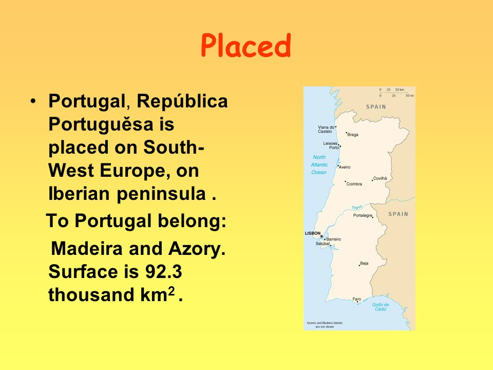 Placed Portugal, República Portuguěsa is placed on South- West Europe, on Iberian peninsula.
