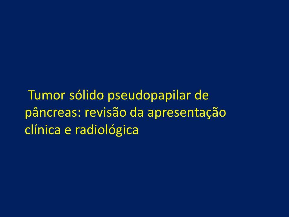 Tumor sólido pseudopapilar de pâncreas: revisão da apresentação clínica e radiológica