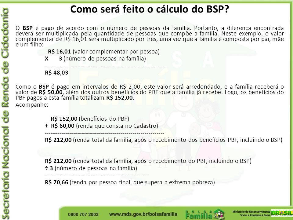 Como será feito o cálculo do BSP? O BSP é pago de acordo com o número de pessoas da família. Portanto, a diferença encontrada deverá ser multiplicada