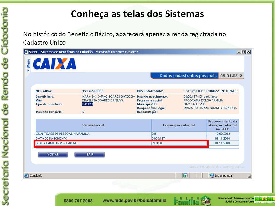 Conheça as telas dos Sistemas No histórico do Benefício Básico, aparecerá apenas a renda registrada no Cadastro Único