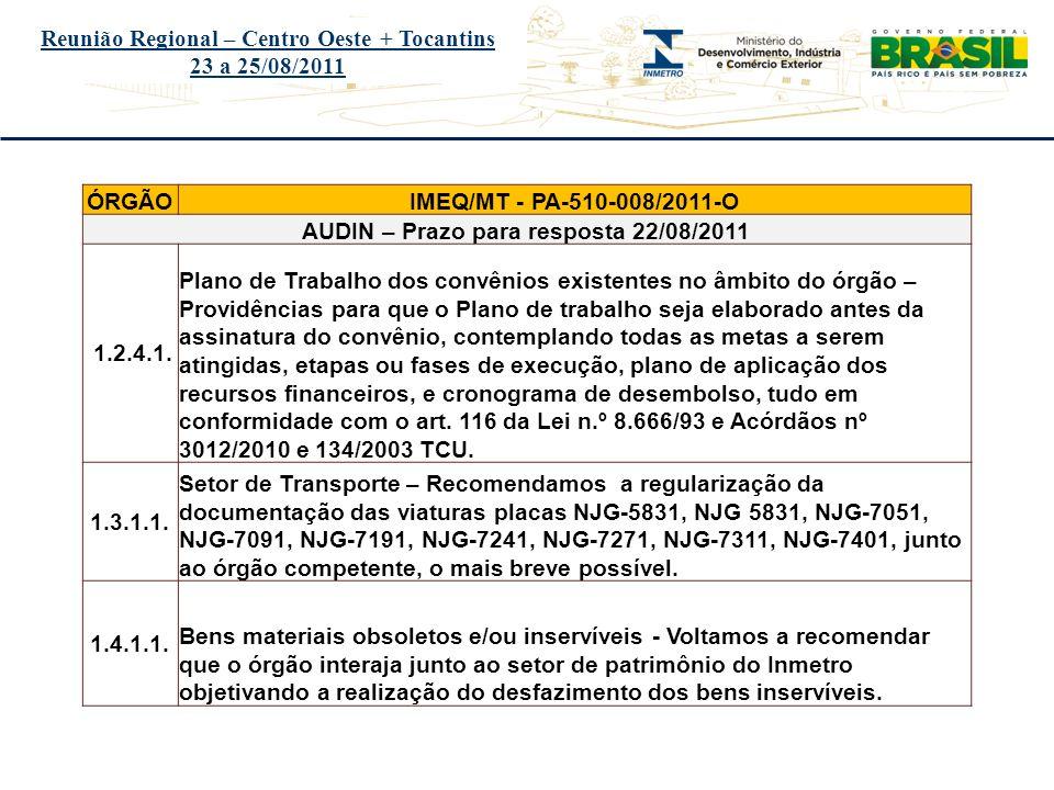 Título do evento Reunião Regional – Centro Oeste + Tocantins 23 a 25/08/2011 ÓRGÃOIMEQ/MT - PA-510-008/2011-O AUDIN – Prazo para resposta 22/08/2011 1