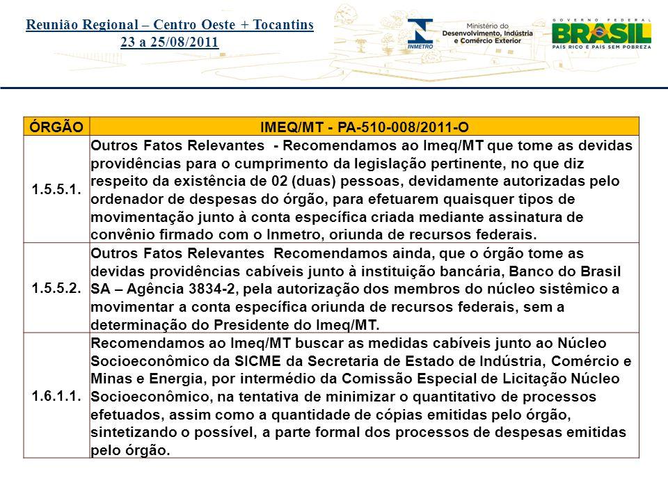 Título do evento Reunião Regional – Centro Oeste + Tocantins 23 a 25/08/2011 ÓRGÃOIMEQ/MT - PA-510-008/2011-O 1.6.2.1.