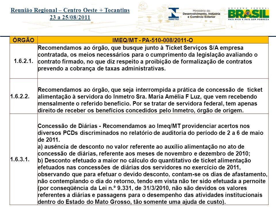 Título do evento Reunião Regional – Centro Oeste + Tocantins 23 a 25/08/2011 ÓRGÃOIMEQ/MT - PA-510-038/2010-O Pendências do Relatório de 2010 DQUAL 1Prazo para resposta 26/11/2010 1APrazo para resposta 03/08/2011