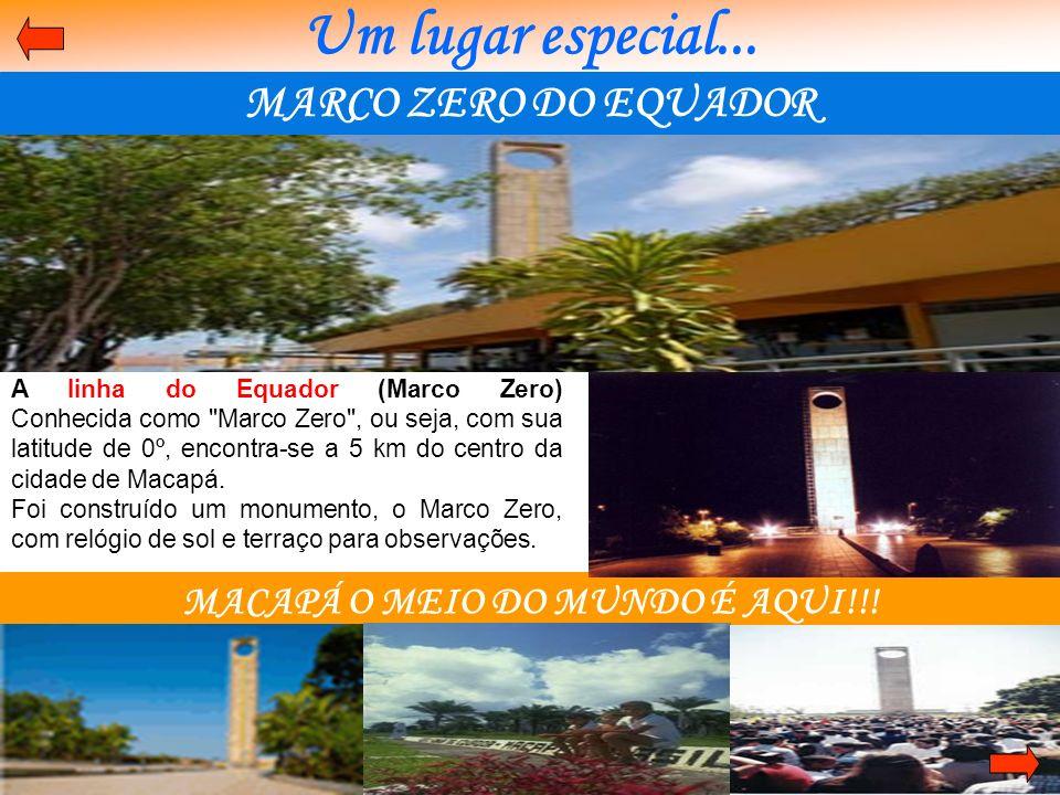 Um lugar especial... MARCO ZERO DO EQUADOR MACAPÁ O MEIO DO MUNDO É AQUI!!! A linha do Equador (Marco Zero) Conhecida como