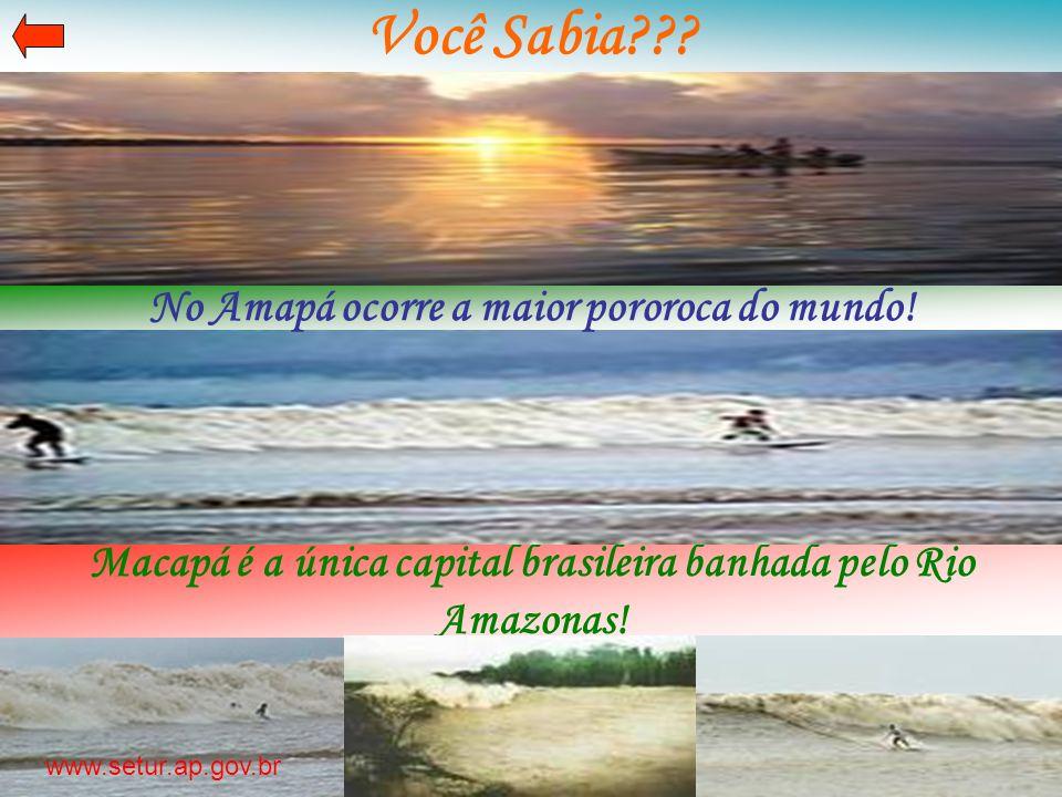 Você Sabia??? Macapá é a única capital brasileira banhada pelo Rio Amazonas! No Amapá ocorre a maior pororoca do mundo! www.setur.ap.gov.br