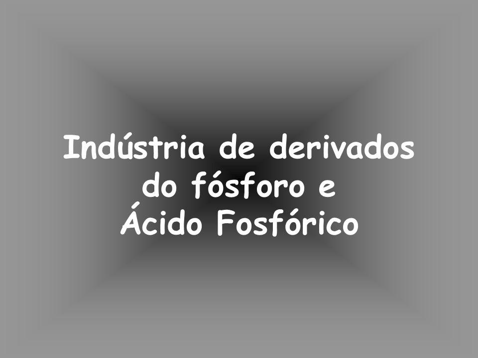 Indústria de derivados do fósforo e Ácido Fosfórico