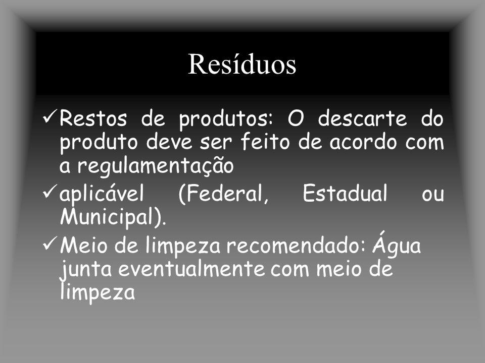 Resíduos Restos de produtos: O descarte do produto deve ser feito de acordo com a regulamentação aplicável (Federal, Estadual ou Municipal).