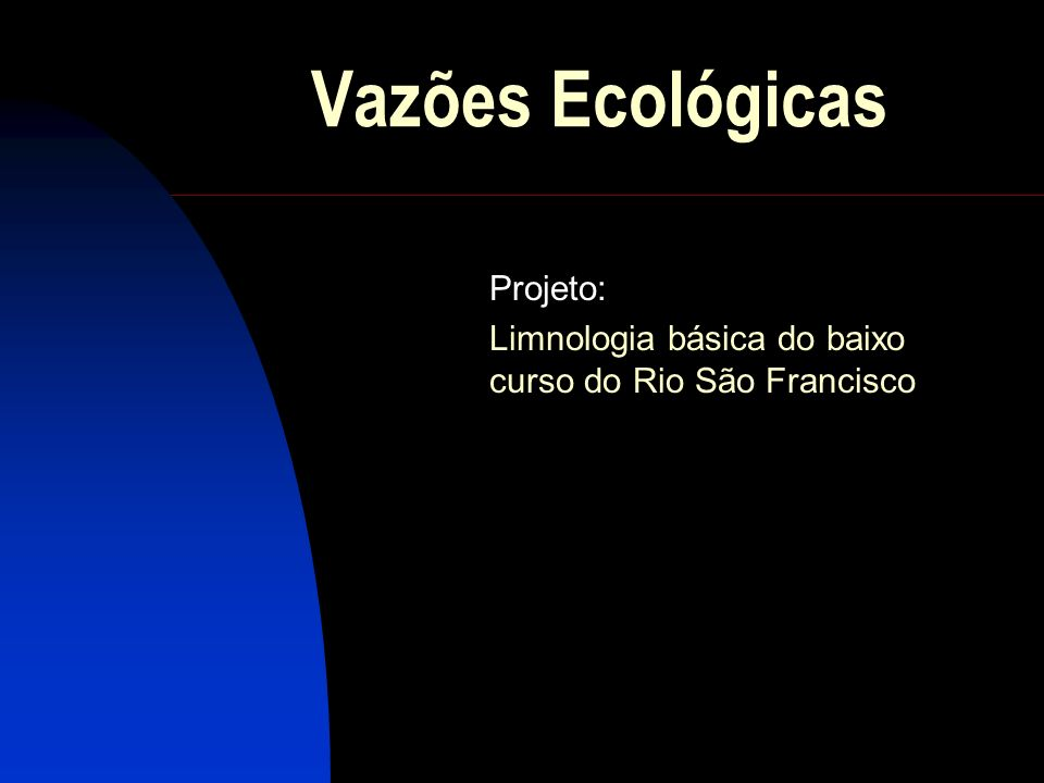 Vazões Ecológicas Projeto: Limnologia básica do baixo curso do Rio São Francisco