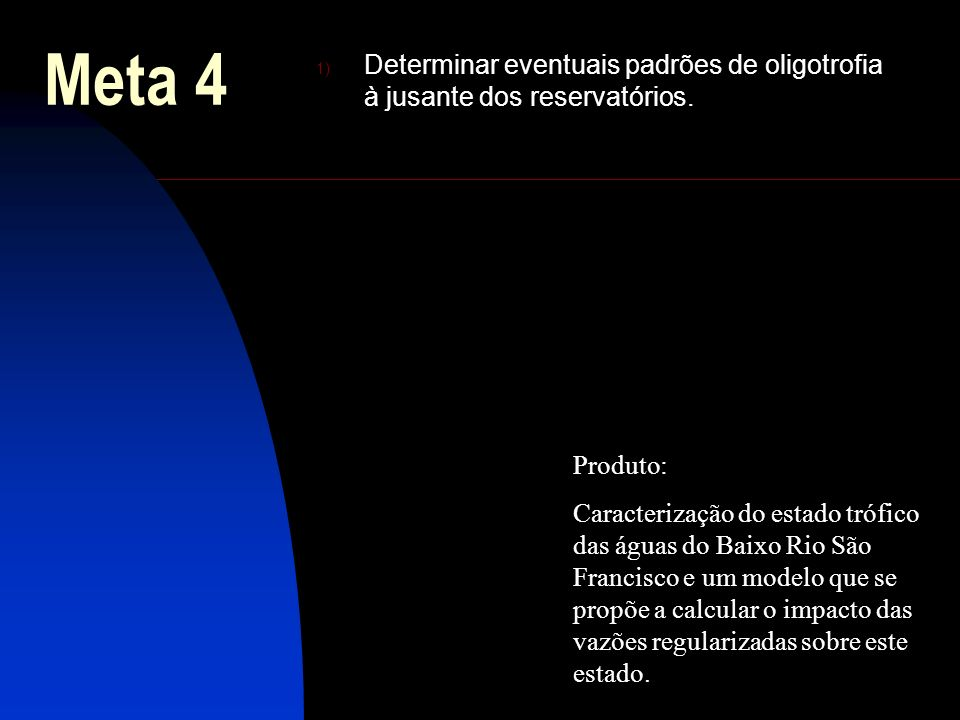 Meta 4 1) Determinar eventuais padrões de oligotrofia à jusante dos reservatórios. Produto: Caracterização do estado trófico das águas do Baixo Rio Sã