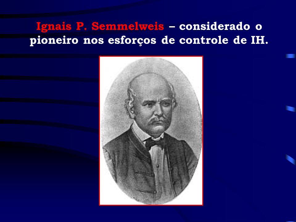 Ignais P. Semmelweis – considerado o pioneiro nos esforços de controle de IH.
