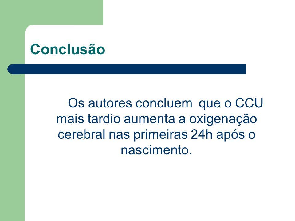 Conclusão Os autores concluem que o CCU mais tardio aumenta a oxigenação cerebral nas primeiras 24h após o nascimento.