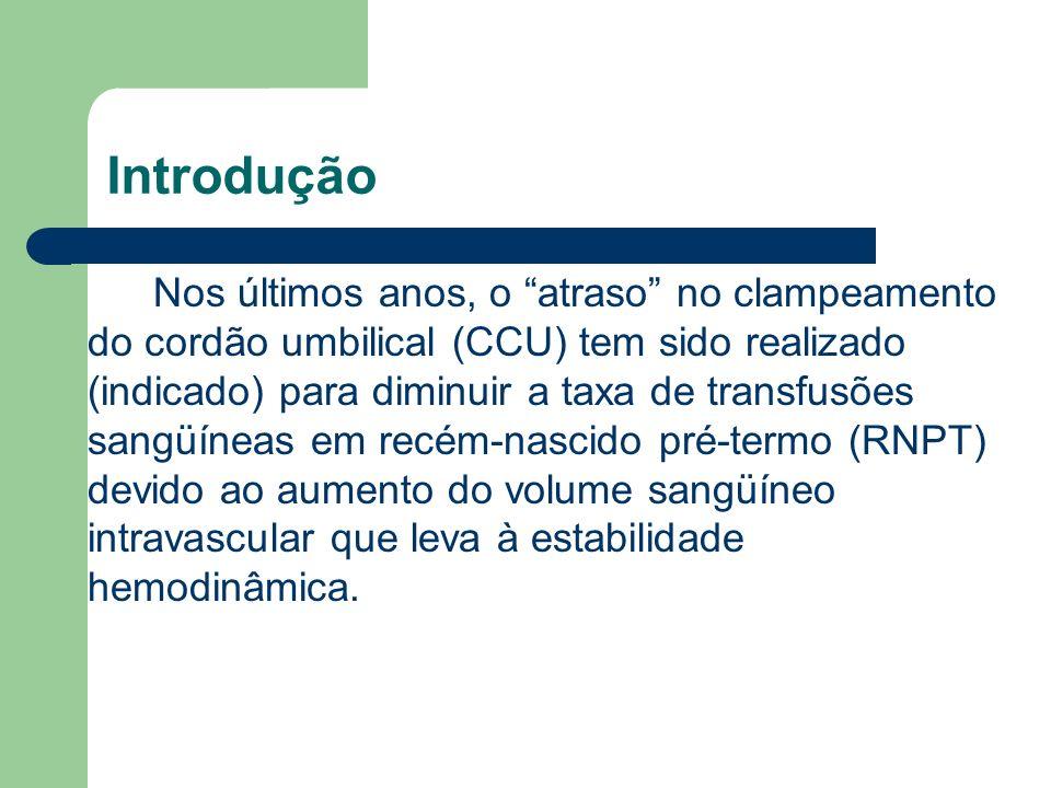 Introdução Nos últimos anos, o atraso no clampeamento do cordão umbilical (CCU) tem sido realizado (indicado) para diminuir a taxa de transfusões sang