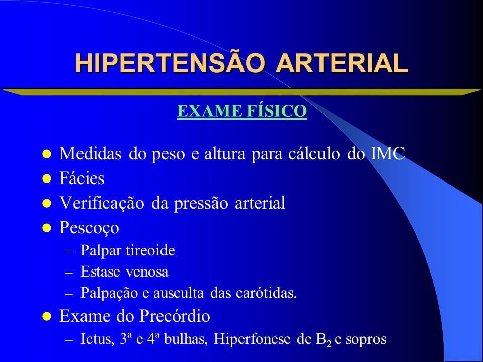 HIPERTENSÃO ARTERIAL Medidas do peso e altura para cálculo do IMC Fácies Verificação da pressão arterial Pescoço – Palpar tireoide – Estase venosa – P