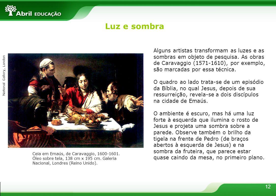 12 Luz e sombra Alguns artistas transformam as luzes e as sombras em objeto de pesquisa. As obras de Caravaggio (1571-1610), por exemplo, são marcadas
