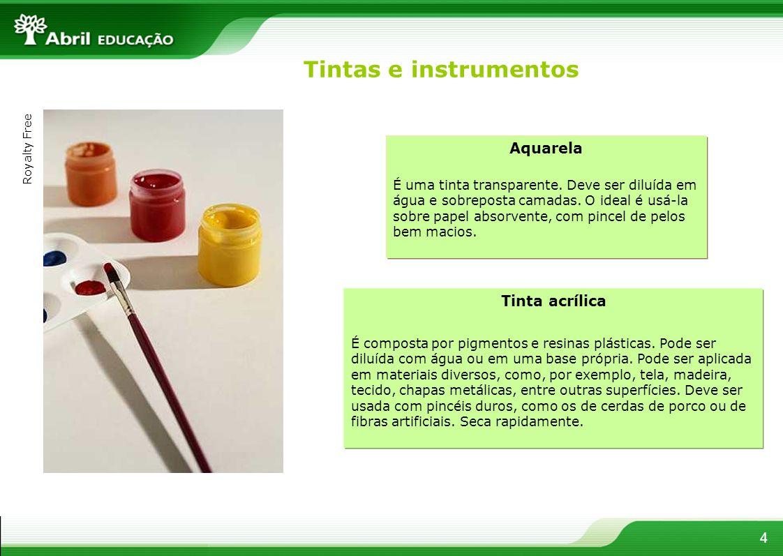 4 Tinta acrílica É composta por pigmentos e resinas plásticas. Pode ser diluída com água ou em uma base própria. Pode ser aplicada em materiais divers