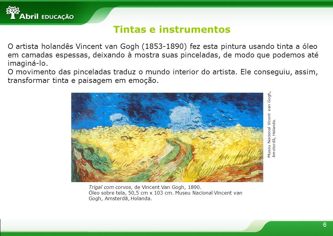 6 O artista holandês Vincent van Gogh (1853-1890) fez esta pintura usando tinta a óleo em camadas espessas, deixando à mostra suas pinceladas, de modo