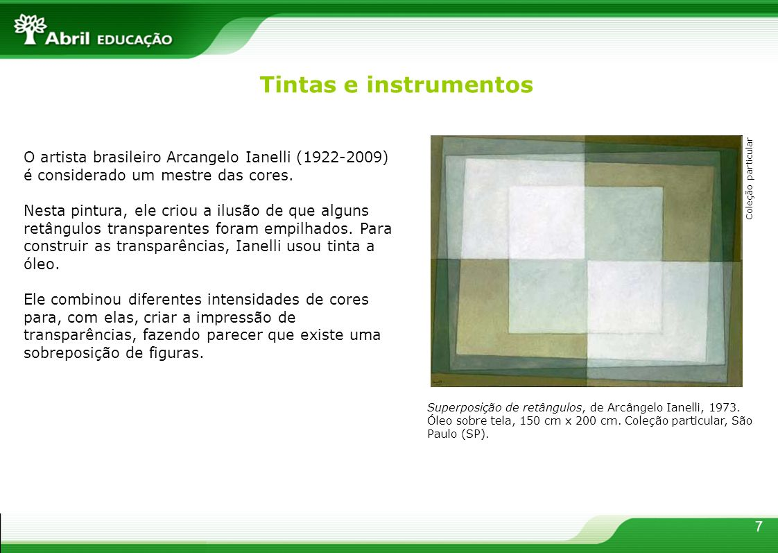 7 O artista brasileiro Arcangelo Ianelli (1922-2009) é considerado um mestre das cores. Nesta pintura, ele criou a ilusão de que alguns retângulos tra