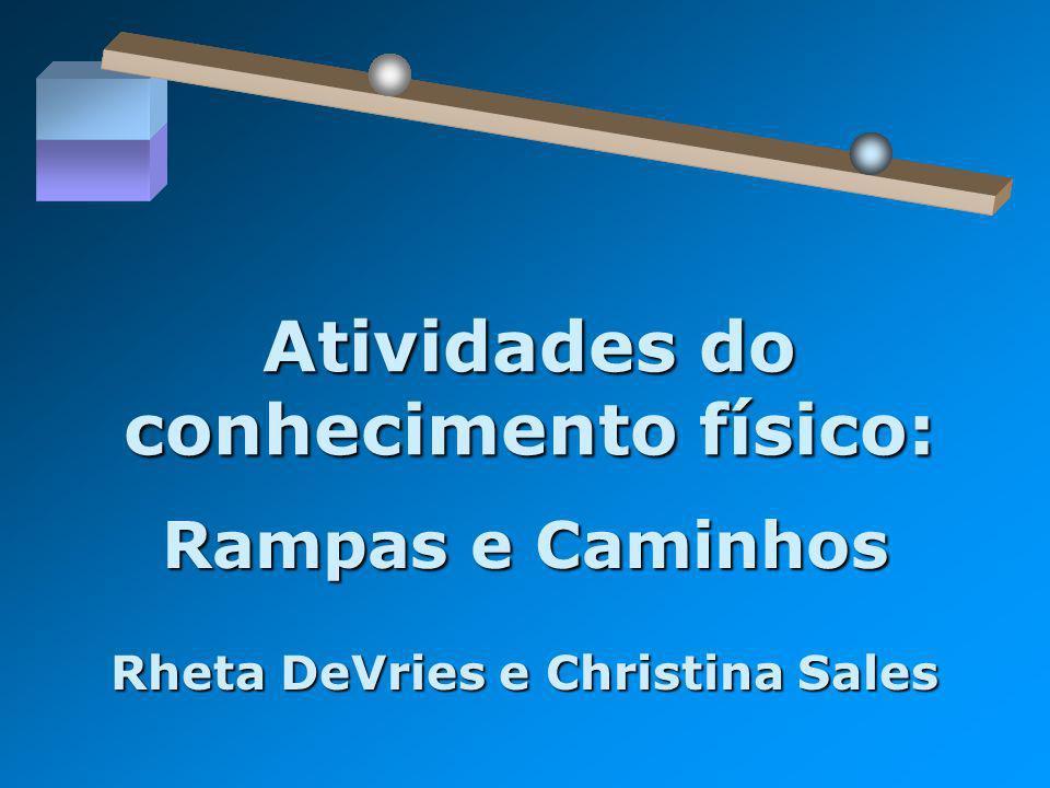 Atividades do conhecimento físico: Rampas e Caminhos Rheta DeVries e Christina Sales