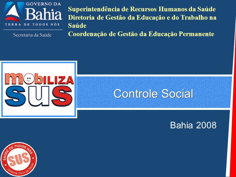 Controle Social Bahia 2008 Superintendência de Recursos Humanos da Saúde Diretoria de Gestão da Educação e do Trabalho na Saúde Coordenação de Gestão