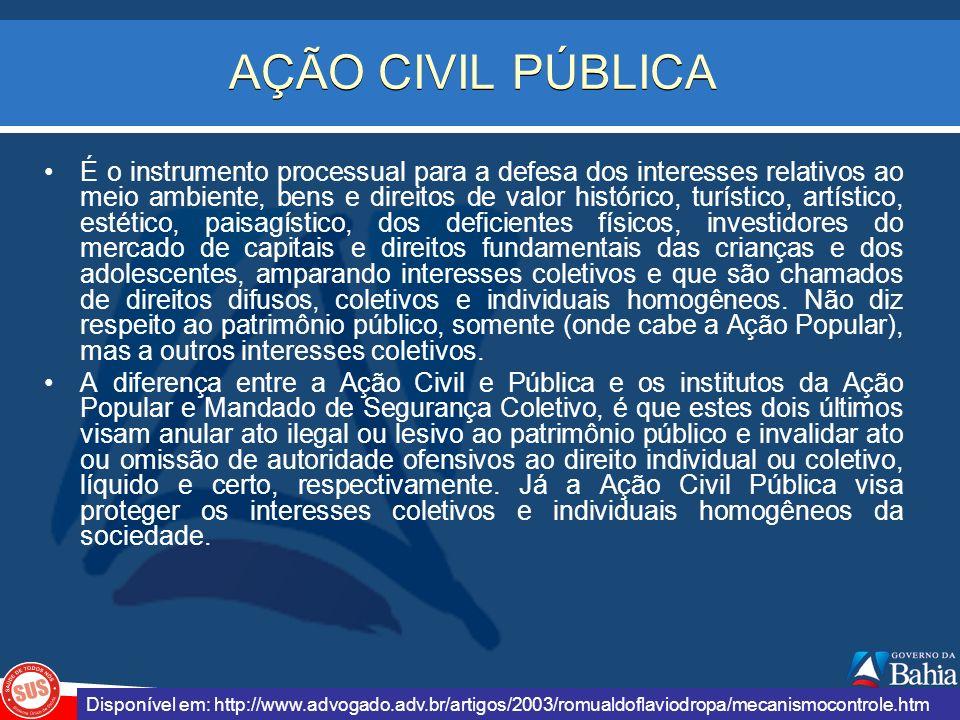 AÇÃO CIVIL PÚBLICA É o instrumento processual para a defesa dos interesses relativos ao meio ambiente, bens e direitos de valor histórico, turístico,