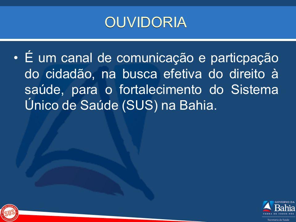 OUVIDORIA É um canal de comunicação e particpação do cidadão, na busca efetiva do direito à saúde, para o fortalecimento do Sistema Único de Saúde (SU
