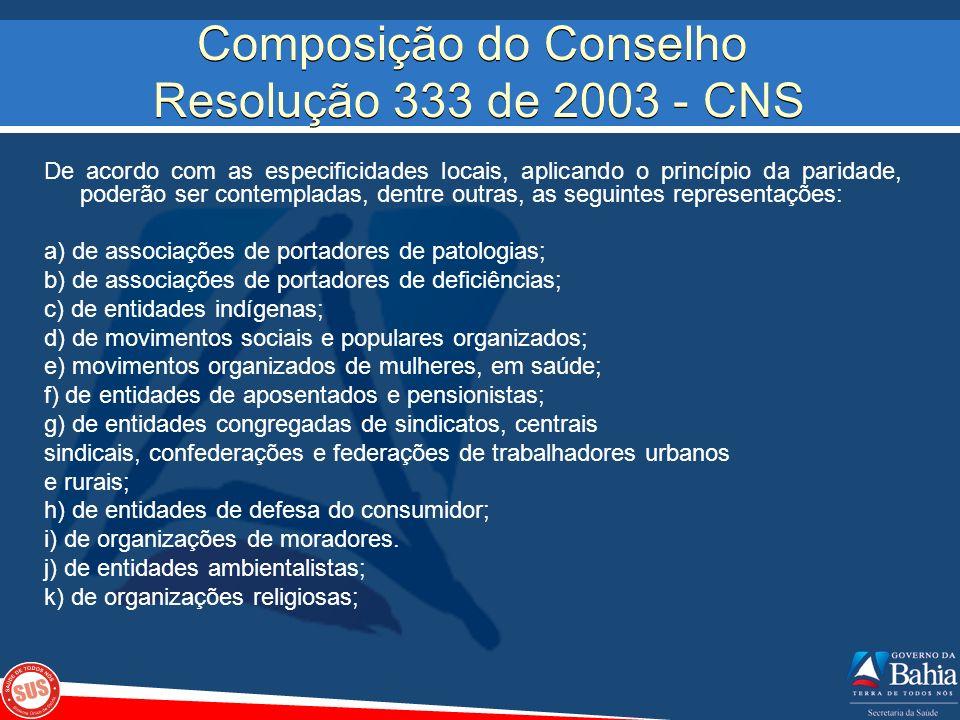 Composição do Conselho Resolução 333 de 2003 - CNS De acordo com as especificidades locais, aplicando o princípio da paridade, poderão ser contemplada