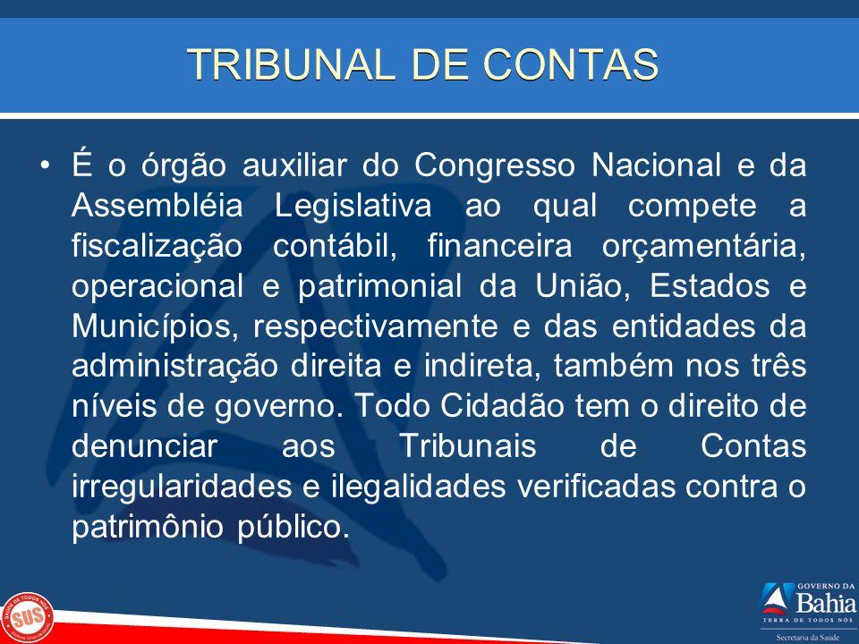 TRIBUNAL DE CONTAS É o órgão auxiliar do Congresso Nacional e da Assembléia Legislativa ao qual compete a fiscalização contábil, financeira orçamentár