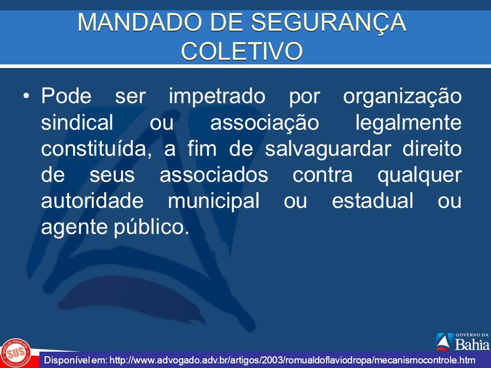 MANDADO DE SEGURANÇA COLETIVO Pode ser impetrado por organização sindical ou associação legalmente constituída, a fim de salvaguardar direito de seus