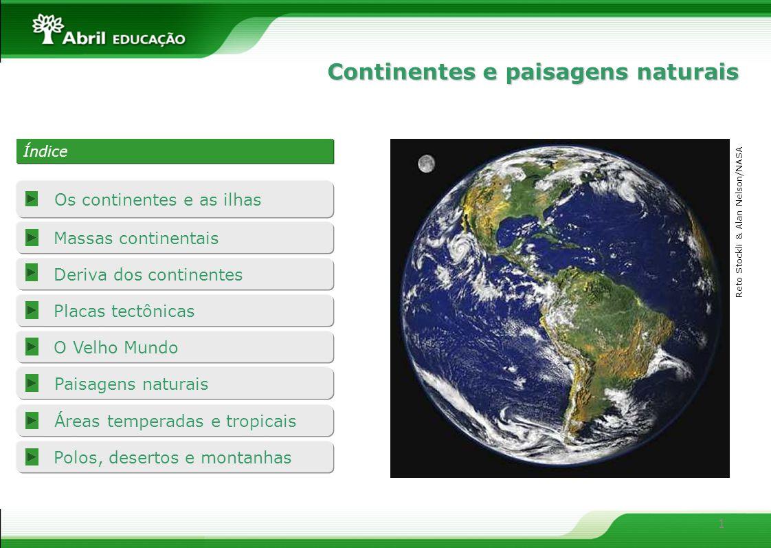 1 Deriva dos continentes Placas tectônicas O Velho Mundo Polos, desertos e montanhas Áreas temperadas e tropicais Os continentes e as ilhas Massas con