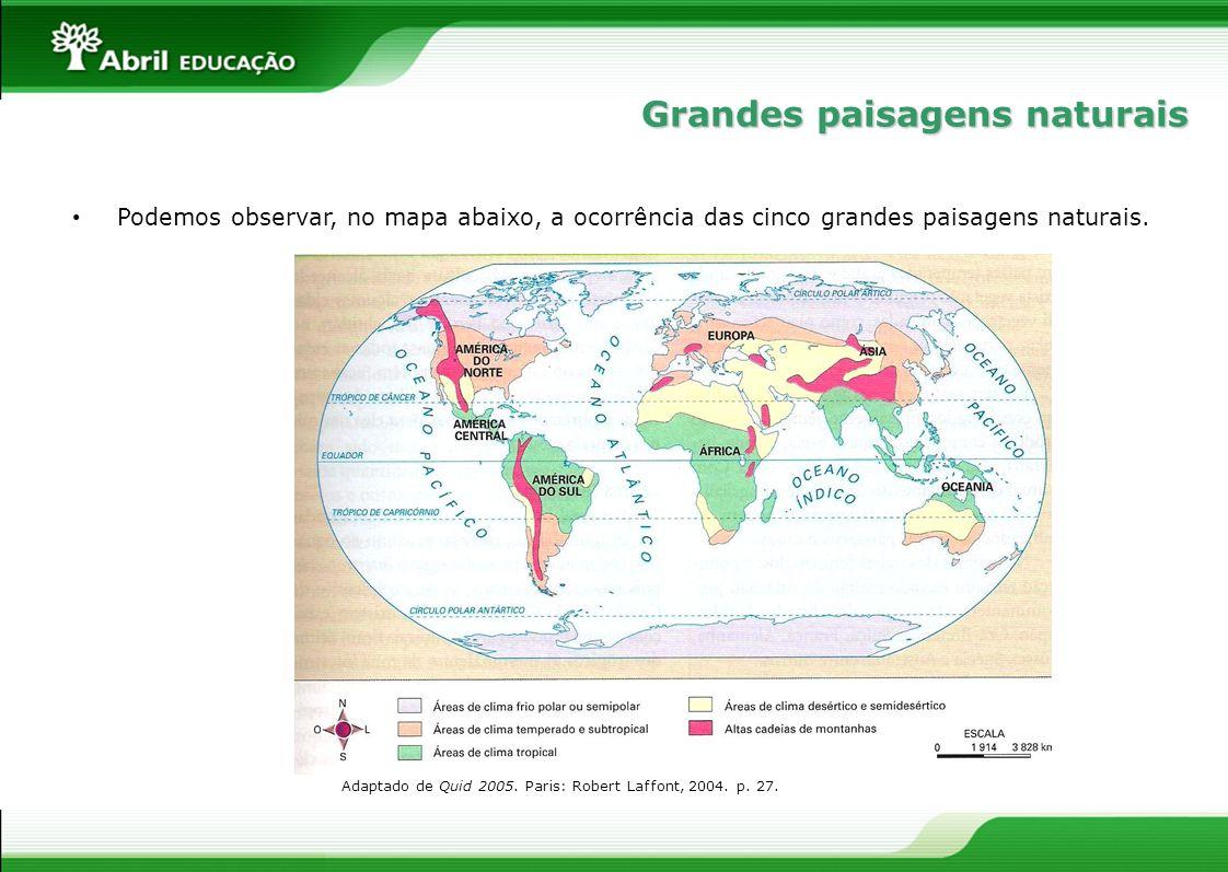 Podemos observar, no mapa abaixo, a ocorrência das cinco grandes paisagens naturais. Adaptado de Quid 2005. Paris: Robert Laffont, 2004. p. 27. Grande